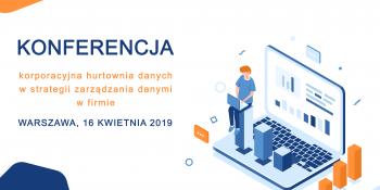 KONFERENCJA – jak uporządkować dane, aby wydobyć ich ukryty potencjał – 16.04.2019, Warszawa