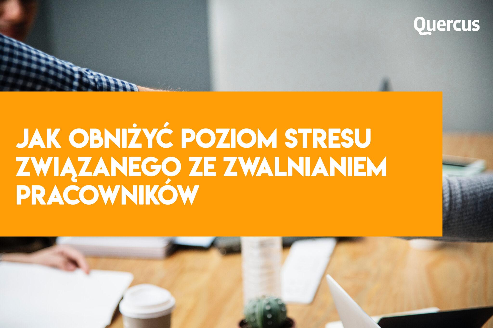Jak obniżyć poziom stresu związanego ze zwalnianiem pracowników ?