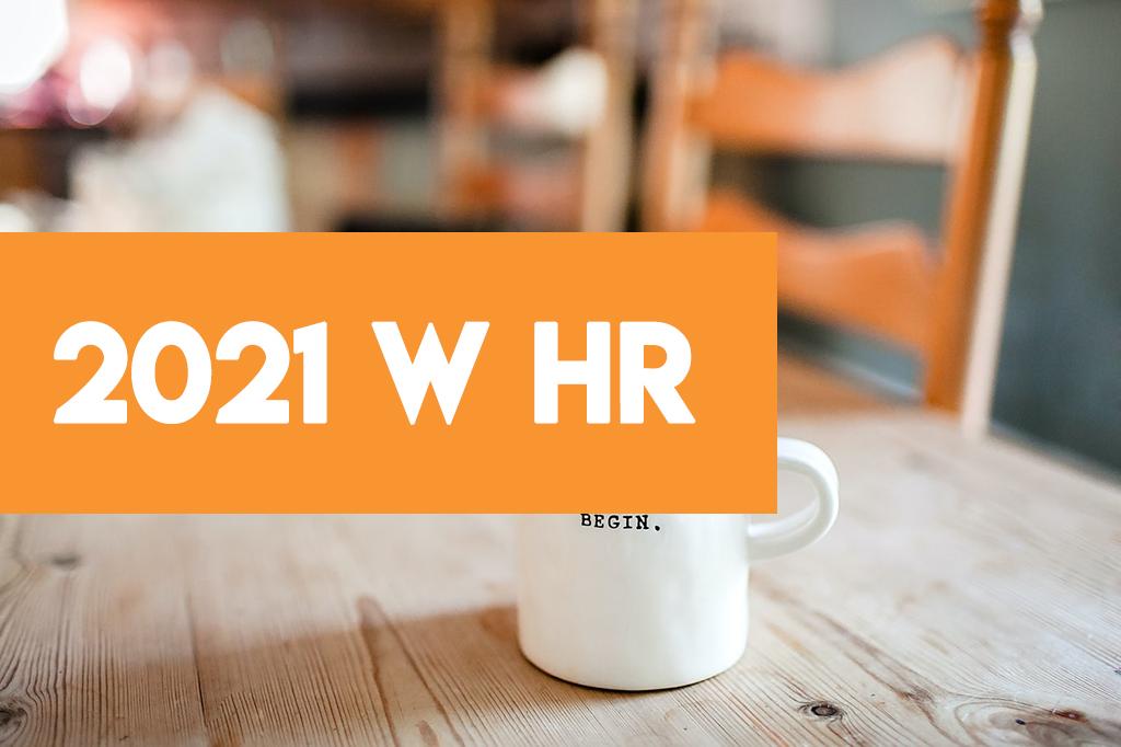 Rok 2021 w HR – rok wyzwań czy powrót do normalności?