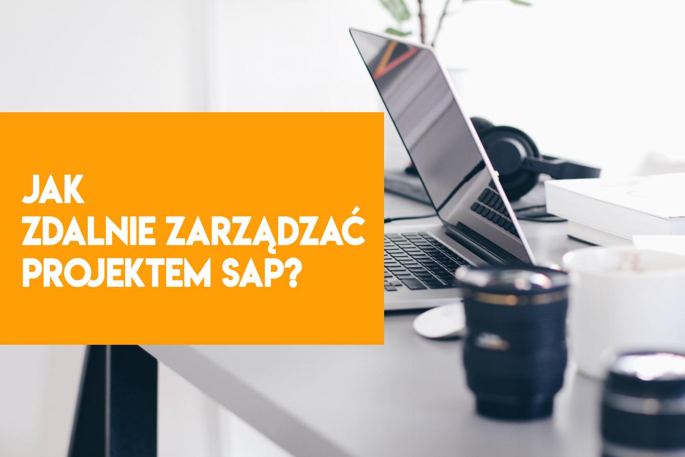 Jak zdalnie zarządzać projektem SAP w czasie pandemii